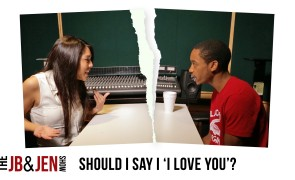 "#JBandJenShow EP: 5 – Should I Say ""I Love You"" ?"